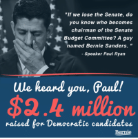 "Bernie Sanders, Memes, and Paul Ryan: ""If we lose the Senate, do  you know who becomes  chairman of the Senate  Budget Committee? A guy  named Bernie Sanders.  Speaker Paul Ryan  we heard you, Paul!  $2.4 million.  raised for Democratic candidates  Bernie Come on.  Let's make the Senate Blue Again!!!!   We need to move past the last 6 years of fundamentalist obstructionism."