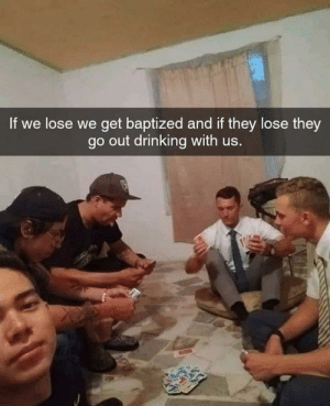 Best game EVER https://t.co/q2GCPhyjhg: If we lose we get baptized and if they lose they  go out drinking with us. Best game EVER https://t.co/q2GCPhyjhg