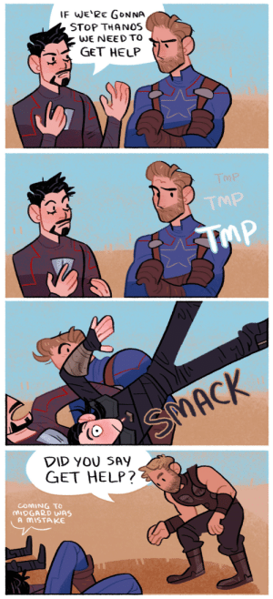 lousysharkbutt: [insert bowling pin sound effect] patreon | twitter | instagram : IF WE RE GONNA  STOP THANOS  WE NEEDTO  GET HELP  MP  TMP   DID YOU SAY  GET HELP?2  COMING TO  MIDGARD WAS  A MISTAKE lousysharkbutt: [insert bowling pin sound effect] patreon | twitter | instagram