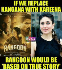 Memes, True Story, and 🤖: IF WE REPLACE  KANGANA WITH KAREENA  NiG  LOVE NAR  DECEIT  RVCJ  WWW, RVCJ.COM  RANGOUN  24 FEB 2017  RANGOON WOULD BE  BASED ON TRUE STORY Hahahahaha rvcjinsta