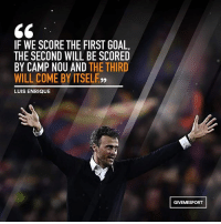 Can they turn it around again?: IF WE SCORE THE FIRST GOAL.  THE SECOND WILL BE SCORED  BY CAMP NOU AND  THE THIRD  WILL COME BY ITSELF,,  LUIS ENRIQUE  GIVEMESPORT Can they turn it around again?