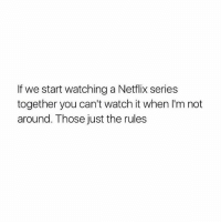 Tag someone and comment the show ur watching!: If we start watching a Netflix series  together you can't watch it when I'm not  around. Those just the rules Tag someone and comment the show ur watching!