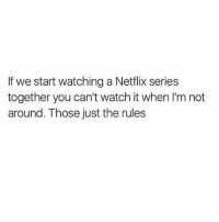 Netflix, Watch, and Girl Memes: If we start watching a Netflix series  together you can't watch it when I'm not  around. Those just the rules The cardinal sin @mybestiesays