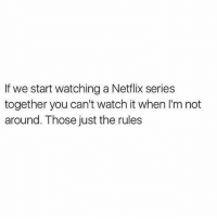 Do NOT follow @drgrayfang if you're easily offended: If we start watching a Netflix series  together you can't watch it when I'm not  around. Those just the rules Do NOT follow @drgrayfang if you're easily offended