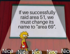 "Dank, Memes, and Target: If we successfully  raid area 51, we  must change its  name to ""area 69"".  Nice Nice Nice Nice Nic This has to be done by bestoneyetforreal MORE MEMES"