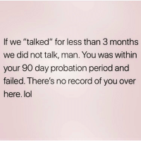 """Thank you, next. FOLLOW @northwitch69 @northwitch69 @northwitch69 @northwitch69: If we """"talked"""" for less than 3 months  we did not talk, man. You was within  your 90 day probation period and  failed. Ihere's no record of you over  here. lol Thank you, next. FOLLOW @northwitch69 @northwitch69 @northwitch69 @northwitch69"""