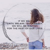 Waiting..., Rest, and Restful: IF WE WAIT  UNTIL WE ARE TRULY READY,  WE WILL BE WAITING  FOR THE REST OF OUR LIVES.
