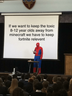 Minecraft, Dank Memes, and Toxic: If we want to keep the toxic  8-12 year olds away from  minecraft we have to keep  fortnite relevent The hardest choices...