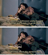 Batman, Halloween, and Memes: If we went to a Halloween party dressed  as Batman and Robin, l'd go as Robinn  That's how much you mean to me Blades of Glory