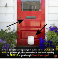 Dank, Dogs, and Mail: If we're going to have openings in our doors for DOGS and  MAIL to get through, then there should also be an opening  for PEOPLE to get through. Share if you agree! Why doesn't this exist yet?