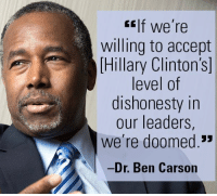 """indeed...: If we're  willing to accept  Hillary Clinton's  level of  dishonesty in  our leaders,  We're doomed.""""  Dr. Ben Carson indeed..."""