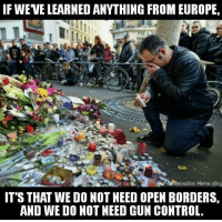 Tell the liberals that. Insanity is doing the same thing over and over and expecting different results.  -Chad: IF WEVE LEARNED ANYTHING FROM EUROPE,  Re denservative Meme King  IT'S THAT WE DONOT NEED OPEN BORDERS,  AND WE DONOT NEED GUN CONTROL. Tell the liberals that. Insanity is doing the same thing over and over and expecting different results.  -Chad