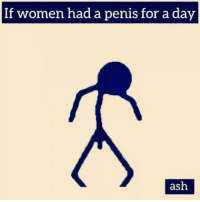Lmao 😂😂😂: If women had a penis for a day  ash Lmao 😂😂😂