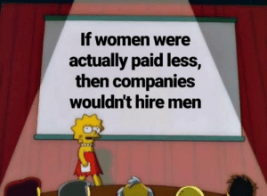 In theory by the_piper_sniper MORE MEMES: If women were  actually paid less  then companies  wouldn't hire men In theory by the_piper_sniper MORE MEMES