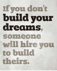 Memes, Dreams, and 🤖: If wou don't  build your  dreams  SOAR leone  will hire you  to build  theirs. Build your dreams... not anyone else's