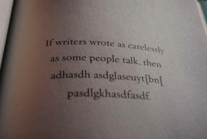 People, Then, and Talk: If writers wrote as carelesui.  as some people talk, then  adhasdh asdglascuyt[bn[  pasdlgkhasdfasdf