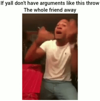 True af lol HoodClips: If yall don't have arguments like this throw  The whole friend away True af lol HoodClips