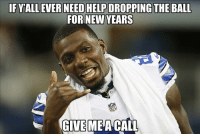 Memes, 🤖, and Dez: IF YALL EVER NEED HELP DROPPING THE BALL  FOR NEW YEARS  GIVE ME A CALL Dez tonight...