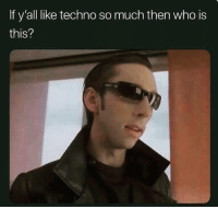Dank Memes, Who, and Techno: If y'all like techno so much then who is  this? I'll wait