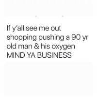 "Boo, Lmao, and Old Man: If y'all see me out  shopping pushing a 90 yr  old man & his oxygen  MIND YA BUSINESS Lmao @fashionfierce1 😂🙌🏽 ""keep walking boo boo"" miss you 😘💋"