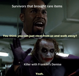 If you're ever losing, just steal their items / cred: deadbymori: If you're ever losing, just steal their items / cred: deadbymori