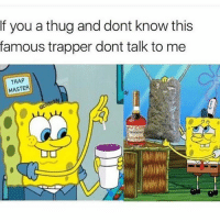 😏: If you a thug and dont know this  famous trapper dont talk to me  TRAP  RAP  MASTER  ˇ冫 😏