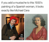 Michael Cera, Spanish, and Buzzfeed: If you add a mustache to this 1930's  painting of a Spanish woman, it looks  exactly like Michael Cera (@buzzfeed)