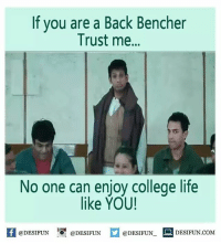 Memes, Sarcasm, and 🤖: If you are a Back Bencher  Trust me...  No one can enjoy college life  like YOU!  @DESIFUN  DESIFUN COM  @DESIFUN  @DESIFUN Twitter: BLB247 belikebro sarcasm Follow @be.like.bro