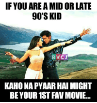 Anyone else?: IF YOU ARE A MID OR LATE  90 SKID  RVC J  WWW. RVC COM  KAHONAPYAARHAI MIGHT  BE YOUR 1STFAV MOVIE... Anyone else?