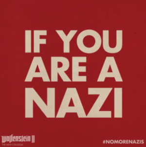 kropotkindersurprise:  Gotta say I'm digging the ad campaign for the new Wolfenstein game.: IF YOU  ARE A  NAZI  Walfenstcin  #NOMORENAZIS  THE NEW COLOSSus kropotkindersurprise:  Gotta say I'm digging the ad campaign for the new Wolfenstein game.