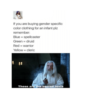 Blue, Texts, and Warrior: If you are buying gender specific  color clothing for an infant plz  remember:  Blue spellcaster  druid  Green  Red warrior  Yellow cleric  These are the sacred texts Someone of quality