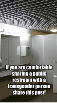 Comfortable, Dank, and Transgender: If you are comfortable  sharing a public  restroom Witna  transgender person  share this post! #JustNeedToPee!