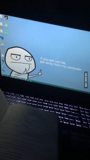 Loving my new backround: if you are not me,  get away from my computer  VIA 9GAG.COM Loving my new backround