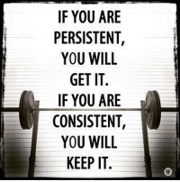 Memes, Consistency, and 🤖: IF YOU ARE  PERSISTENT  YOU WILL  GET IT.  IF YOU ARE  CONSISTENT,  YOU WILL  KEEP IT Persistence and consistency will get you anywhere you want. Just keep pushing.