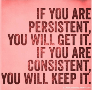 Will Keep: IF YOU ARE  PERSISTENT  YOU WILL GET IT  IF YOU ARE  CONSISTENT,  YOU WILL KEEP IT  (C) Www.awakening-intuition.com