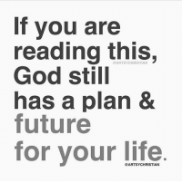 Future, God, and Life: If you are  reading this,  God still  has a plan &  future  for vour life  @ARTSYCHRISTIAN  @ARTSYCHRISTIAN