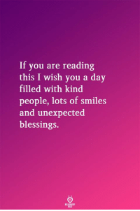 Blessings, Smiles, and Lots: If you are reading  this I wish you a day  filled with kind  people, lots of smiles  and unexpected  blessings.  RELATII SHP  OES