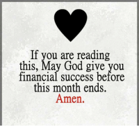 Reading Meme: If you are reading  this, May God give you  financial succes S before  this month ends.  Amen.