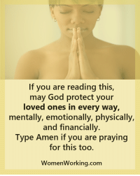 Womenworking Com: If you are reading this,  may God protect your  loved ones in every way,  mentally, emotionally, physically,  and financially.  Type Amen if you are praying  for this too.  WomenWorking.com
