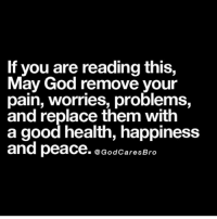 God, Memes, and Happy: If you are reading this,  May God remove your  pain, worries, problems,  and replace them with  a good health, happiness  and peace. God Cares Bro Credit @godcaresbro