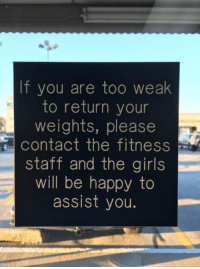 Best Example of Passive Aggressive: If you are too weak  to return your  weights, please  staff and the girls  will be happy to  assist you Best Example of Passive Aggressive