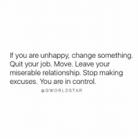 """Memes, Wshh, and Control: If you are unhappy, change something.  Quit your job. Move. Leave your  miserable relationship. Stop making  excuses. You are in control.  @QWORLDSTAR """"Do something about it..."""" 💯 @QWorldstar PositiveVibes WSHH"""