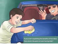 WikiHow Image Macros: If you aren't exploiting the benefits of free labor,  then what's the point of even having kids? WikiHow Image Macros