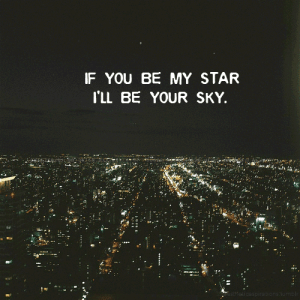 Tumblr, Star, and Net: IF YOU BE MY STAR  I'LL BE YOUR SKY  astMeti caspiretions tumblr. https://iglovequotes.net/