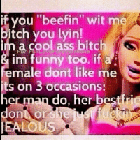 """💯: if you """"beefin"""" wit me  tch you lyin!  a cool ass bitch  im funny too. if a  emale dont like me  s on 3 occasions:  her man do, her bestfrie  ont, or she  JEALOUS 💯"""