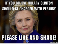 Follow us for more at President Trump: IF YOU BELIEVE HILLARY CLINTON  SHOULD BE CHARGED WITH PERJURY  PLEASE LIKE AND SHARE!  mematic net Follow us for more at President Trump