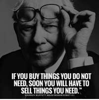 Memes, Soon..., and Mean: IF YOU BUYTHINGS YOU DONOT  NEED SOON YOU WILL HAVE TO  SELL THINGS YOUNEED  WARREN BUFFETT (A BUSINESSMINDSET101 Just because you can buy something doesn't mean you should. businessmindset101
