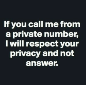 I need space on my phone but I might want these later dump: If you call me from  a private number,  I will respect your  privacy and not  answer. I need space on my phone but I might want these later dump