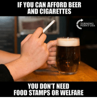 Beer, Food, and Memes: IF YOU CAN AFFORD BEER  AND CIGARETTES  TURNING  POINT USA  YOU DON'T NEED  FOOD STAMPS OR WELFARE TRUTH! 👇