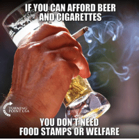 YUP! #BigGovSucks: IF YOU CAN AFFORD BEER  AND CIGARETTES  TURNING  POINT USA  YOU DON'TNEED  FOOD STAMPS OR WELFARE YUP! #BigGovSucks